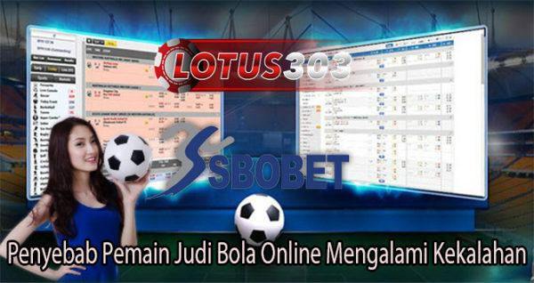Penyebab Pemain Judi Bola Online Mengalami Kekalahan
